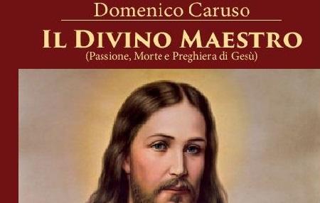 """""""Il Divino Maestro"""", nuovo libro di Domenico Caruso Processo a Gesù e la sua preghiera"""